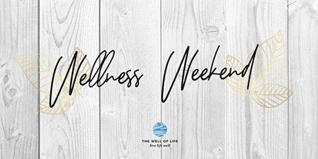 The Well of Life Wellness Weekend tickets