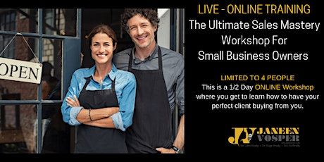 The Ultimate Sales Mastery Workshop For Small Business 1/2 Day Intensive - LIVE ONLINE TRAINING tickets