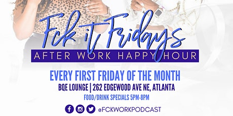 Fck it Fridays!! After Work Happy Hour tickets