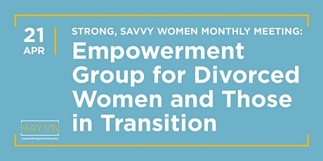 Strong, Savvy Women at HAYVN - Empowerment Group for Women in Transition, Divorced or Widowed tickets