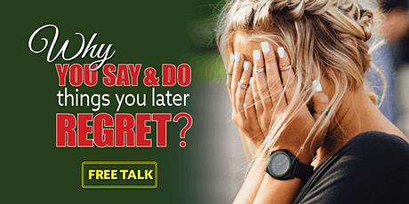 Why You  Say and Do Things You Later Regret - Free Talk tickets