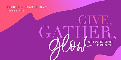 Give, Gather, Glow Networking Brunch (Presented By Brunch & Boardrooms LLC) tickets