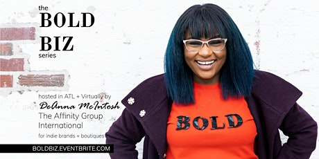 The Bold Biz Series: Strategy for Indie Brands + Boutiques, ATL + Virtually tickets