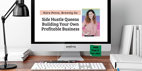 Side Hustle Queens Building Your Own Profitable Business with Kara Perez tickets