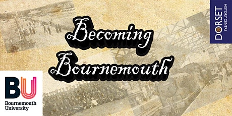Becoming Bournemouth - The growth and development of a town tickets