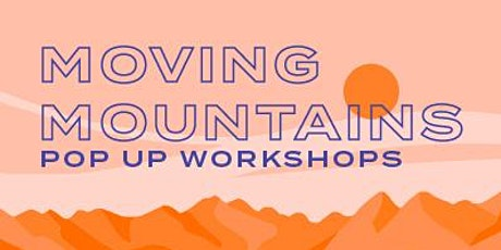 Moving Mountains Pop Up Workshops tickets