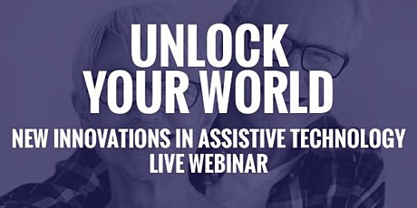 Unlock your World - New Innovations in Assistive Technology -Live Webinar tickets