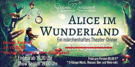 """""""Alice im Wunderland"""" Theaterdinner mit 3- Gang Menü Neuer Termin 24.10.202 Tickets"""