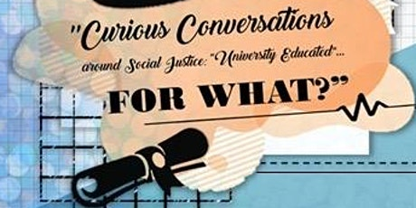 Curious Conversations Around Social Justice: University Educated for What tickets