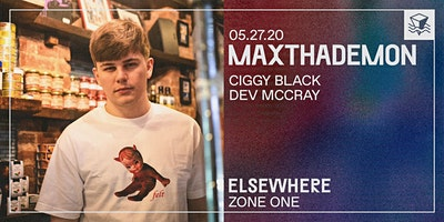 MaxThaDemon @ Elsewhere (Zone One)