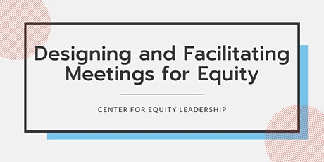 Designing and Facilitating Meetings for Equity   Virtual: June 11-12, 2020 tickets