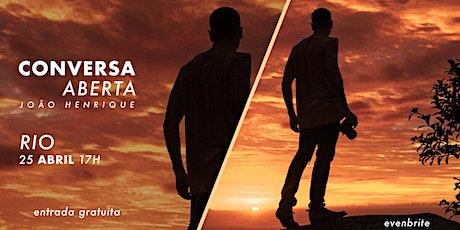 CONVERSA ABERTA com Jo˜ao Henrique | RIO ingressos