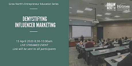Grow North Entrepreneur Education: Demystifying Influencer Marketing tickets