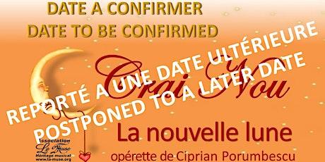 CRAI NOU / LA NOUVELLE LUNE opérette de Ciprian Porumbescu tickets