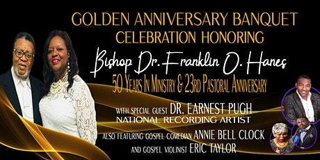 Golden Anniversary Banquet Honoring Bishop Dr. Franklin O Hanes, Sr. tickets