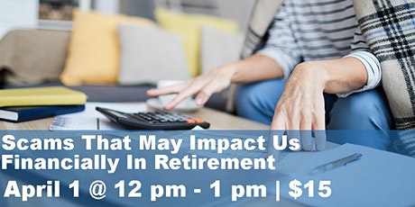 Scams That May Impact Us Financially In Retirement Webinar tickets