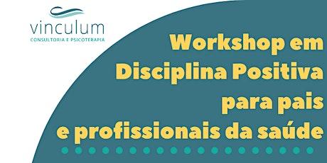 Workshop em Disciplina Positiva para pais e profissionais da saúde ingressos