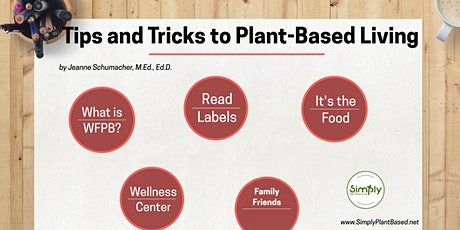 Plant Based Living Series: Tips, Tricks of a  WFPB Lifestyle tickets