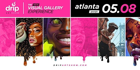DRIP Artshow || Atlanta || The New Visual Gallery Experience tickets