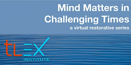 Mind Matters in Challenging Times: a Virtual Restorative Series tickets