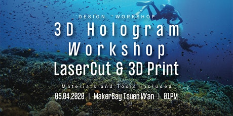 #HK Ocean Youth Design Workshop - Simple 3D Hologram Workshop @ MakerBay TW tickets