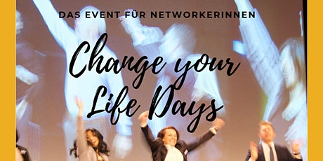 CHANGE YOUR LIFE DAYS! Das Event für Networkerinnen!  tickets