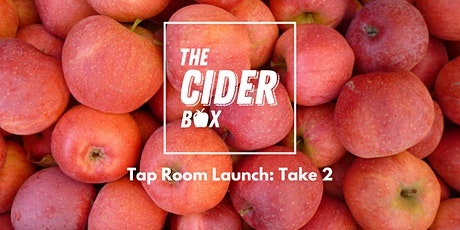 The Cider Box Tap Room launch: Take Two. tickets