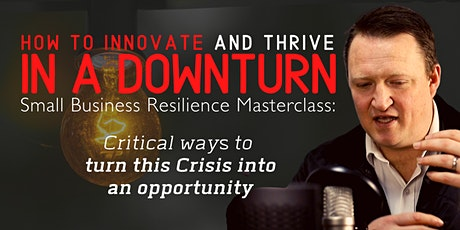 How To Innovate & Thrive in a downturn  - Critical Steps. tickets