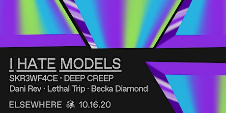 I Hate Models, SKR3WF4CE, Deep Creep, Dani Rev, Lethal Trip, Becka Diamond @ Elsewhere (Hall) tickets