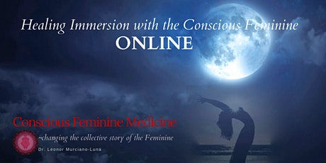 Conscious Feminine as Medicine -Healing Immersion with the Feminine ONLINE tickets