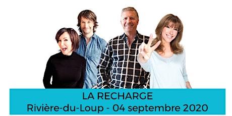 RIVIÈRE-DU-LOUP - LA RECHARGE  tickets