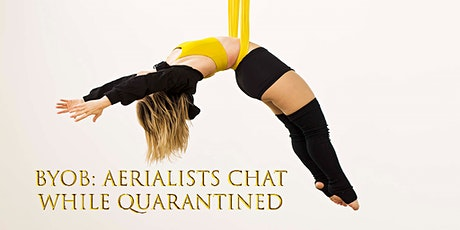 Bring Your Own Bubbly (BYOB): Aerialists Chat While Quarantined tickets