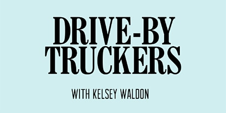 Drive-By Truckers, Kelsey Waldon tickets