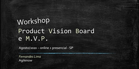 Workshop: Product Vision Board e MVP - Agosto/2020 - presencial - SP ingressos