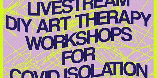 Livestream DIY Art Therapy Workshop for COVID Isolation