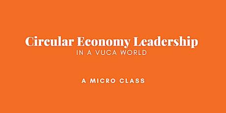 Circular Economy Leadership in a VUCA World | A Micro Class tickets