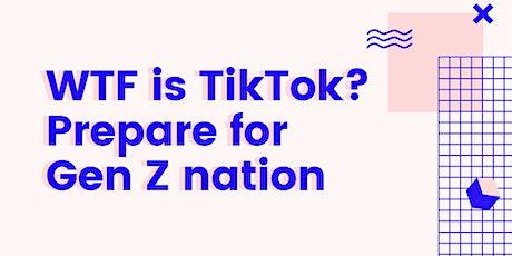 WTF is TikTok? Prepare for Gen Z nation tickets