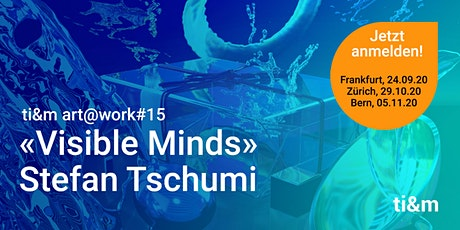 art@work #15 Stefan Tschumi, «Visible Minds» in Frankfurt Tickets