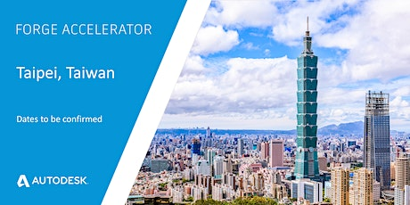 Autodesk Forge Accelerator - Taipei, Taiwan (postponed - dates to be confirmed) tickets