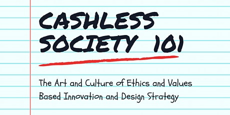 Cashless Society 101: Ethics and Values Based Innovation Strategy tickets