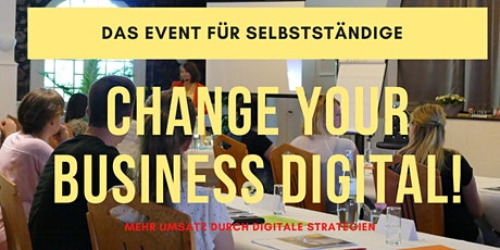 CHANGE YOUR BUSINESS DIGITAL! Das Event für Selbstständige!  Tickets