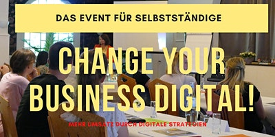 CHANGE YOUR BUSINESS DIGITAL! Das Event für Selbs