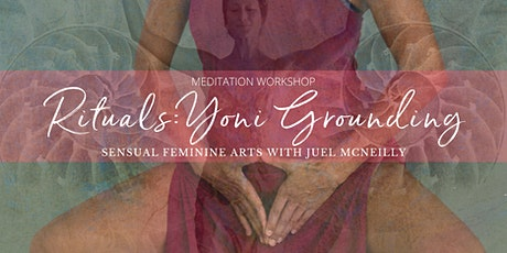 Yoni Grounding Meditation - Online Workshop w. Juel McNeilly tickets