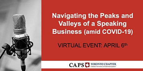CAPS Toronto (Apr 6): Navigating the Peaks and Valleys of a Speaking Business (amid COVID-19) - VIRTUAL EVENT tickets