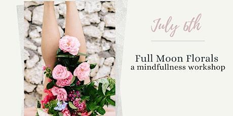 Full Moon Florals: A Mindfullness Floral Workshop  tickets