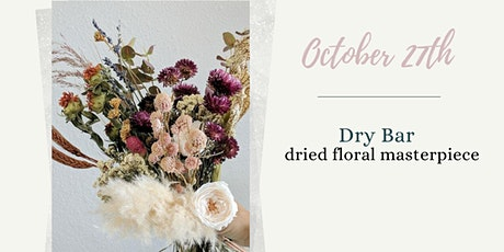 Dry Bar: Create your own Dried Floral Masterpiece  tickets