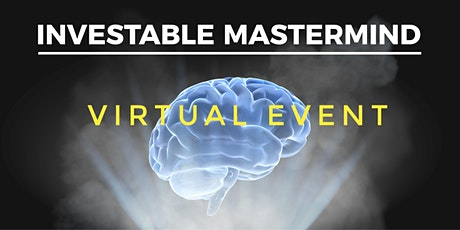 Investable Mastermind - April - VIRTUAL EVENT tickets