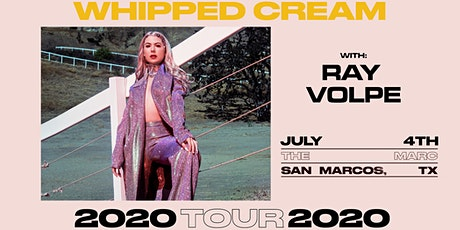 7.4 | WHIPPED CREAM | RAY VOLPE | SAN MARCOS TX | THE MARC` tickets