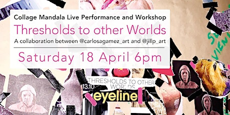 'Threshold To Other Worlds' - Collage Mandala Live Performance and Workshop tickets