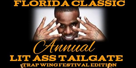 4th Annual Florida Classic Lit Ass Tailgate - Trap Wing Festival Edition tickets